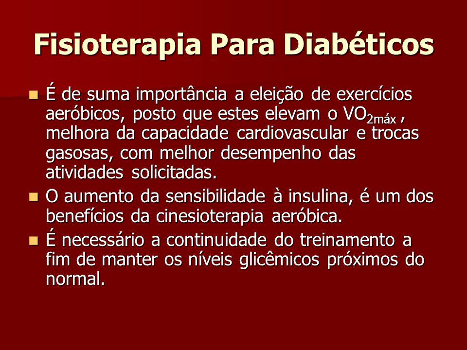 Fisioterapia Para Diabéticos É de suma importância a eleição de exercícios aeróbicos, posto que estes elevam o VO 2máx, melhora da capacidade cardiova