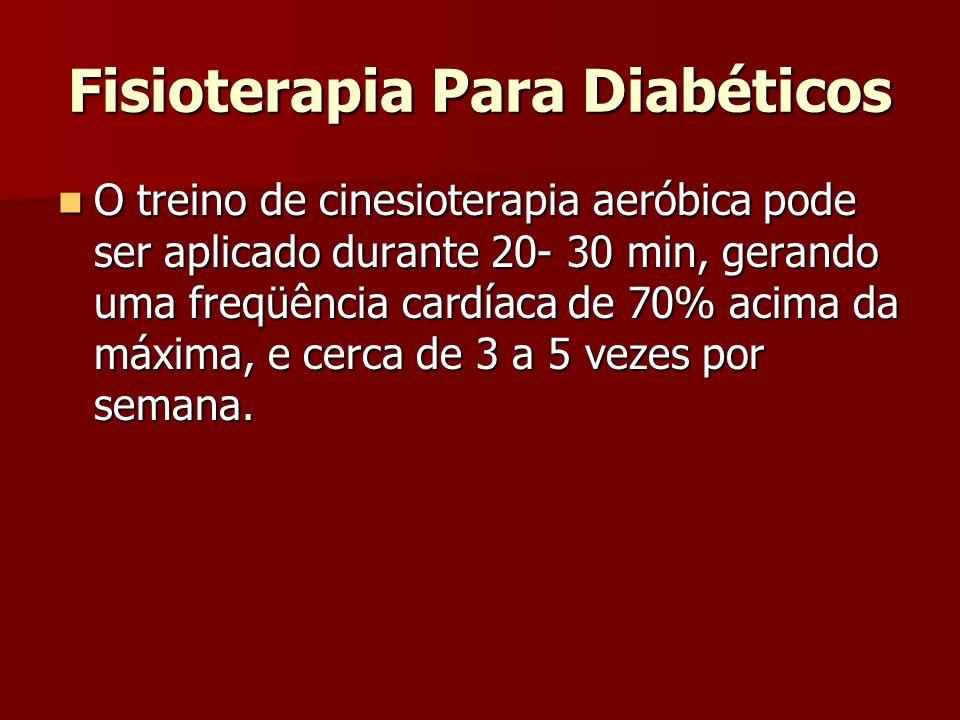Fisioterapia Para Diabéticos O treino de cinesioterapia aeróbica pode ser aplicado durante 20- 30 min, gerando uma freqüência cardíaca de 70% acima da