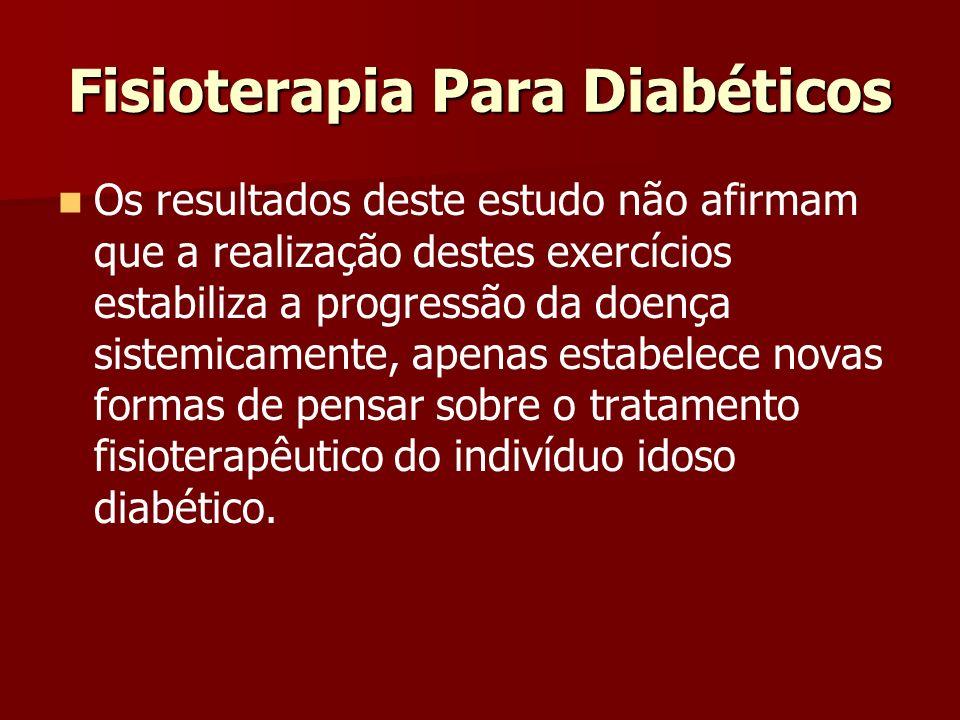 Fisioterapia Para Diabéticos Os resultados deste estudo não afirmam que a realização destes exercícios estabiliza a progressão da doença sistemicament