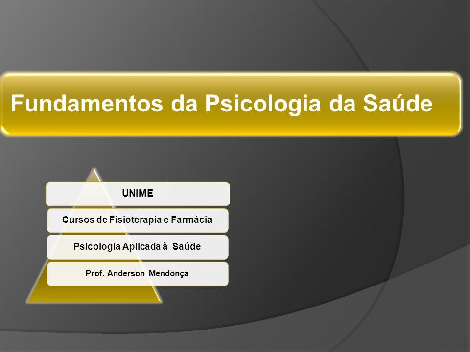 Fundamentos da Psicologia da Saúde UNIME Cursos de Fisioterapia e FarmáciaPsicologia Aplicada à Saúde Prof. Anderson Mendonça