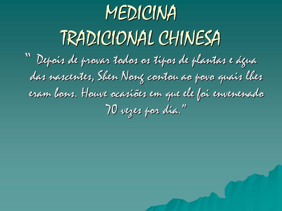 MEDICINA TRADICIONAL CHINESA Depois de provar todos os tipos de plantas e água das nascentes, Shen Nong contou ao povo quais lhes eram bons. Houve oca