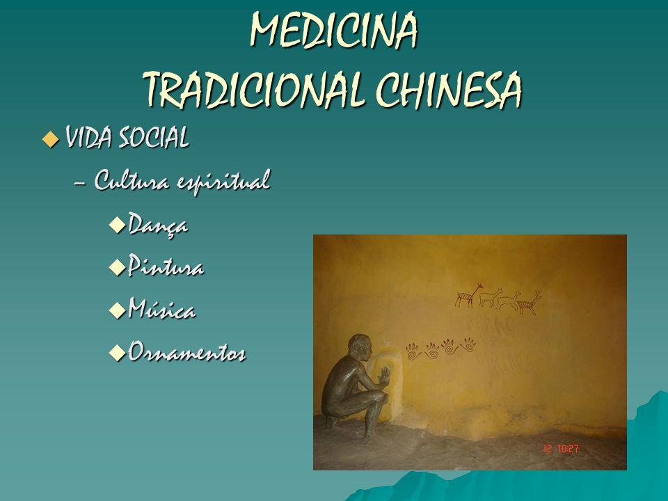 MEDICINA TRADICIONAL CHINESA VIDA SOCIAL VIDA SOCIAL –Cultura espiritual Dança Dança Pintura Pintura Música Música Ornamentos Ornamentos