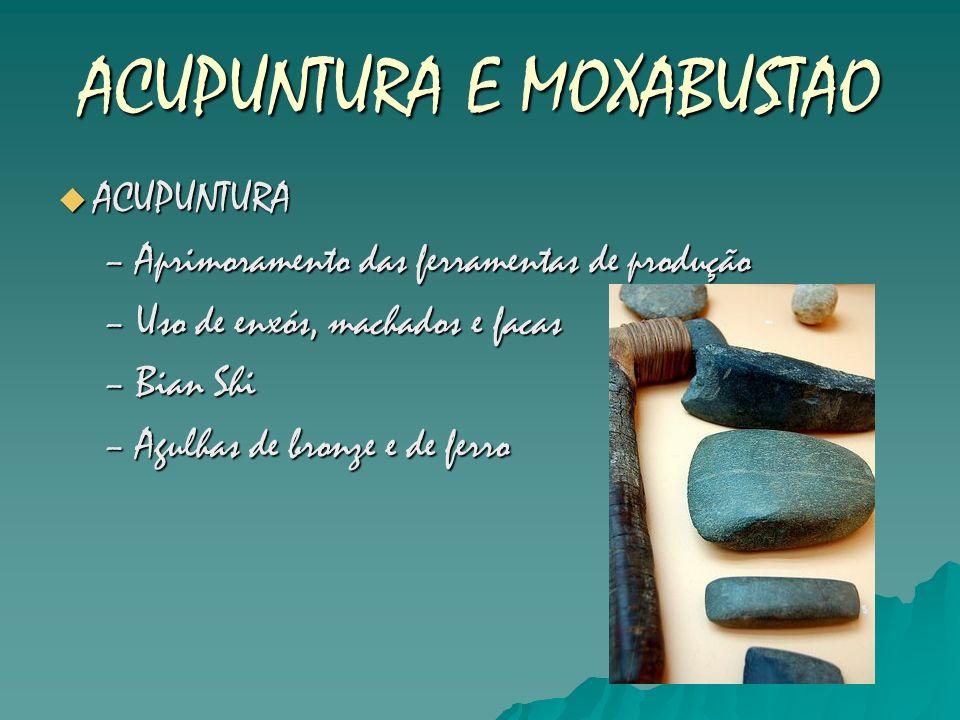 ACUPUNTURA E MOXABUSTAO ACUPUNTURA ACUPUNTURA –Aprimoramento das ferramentas de produção –Uso de enxós, machados e facas –Bian Shi –Agulhas de bronze