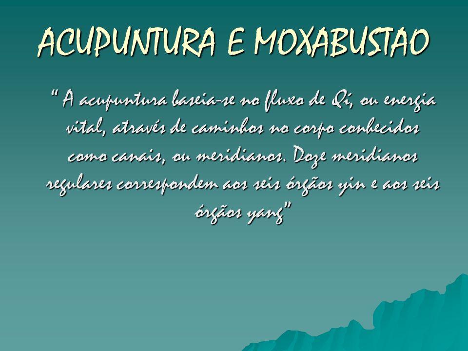 ACUPUNTURA E MOXABUSTAO A acupuntura baseia-se no fluxo de Qi, ou energia vital, através de caminhos no corpo conhecidos como canais, ou meridianos. D