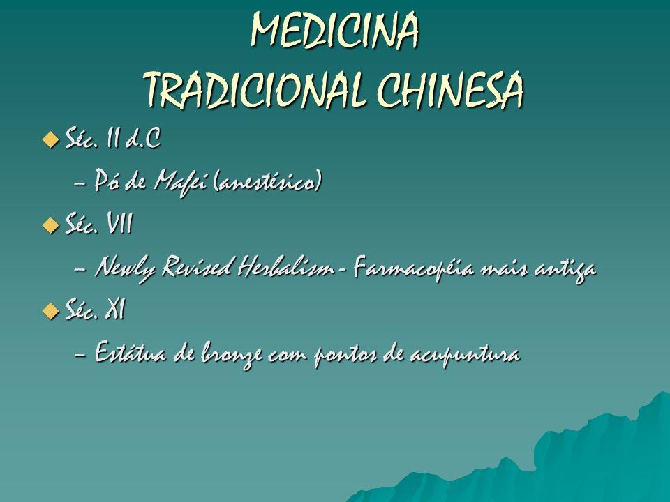 MEDICINA TRADICIONAL CHINESA Séc. II d.C Séc. II d.C –Pó de Mafei (anestésico) Séc. VII Séc. VII –Newly Revised Herbalism - Farmacopéia mais antiga Sé