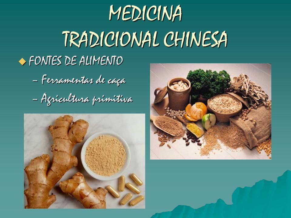 MEDICINA TRADICIONAL CHINESA FONTES DE ALIMENTO FONTES DE ALIMENTO –Ferramentas de caça –Agricultura primitiva