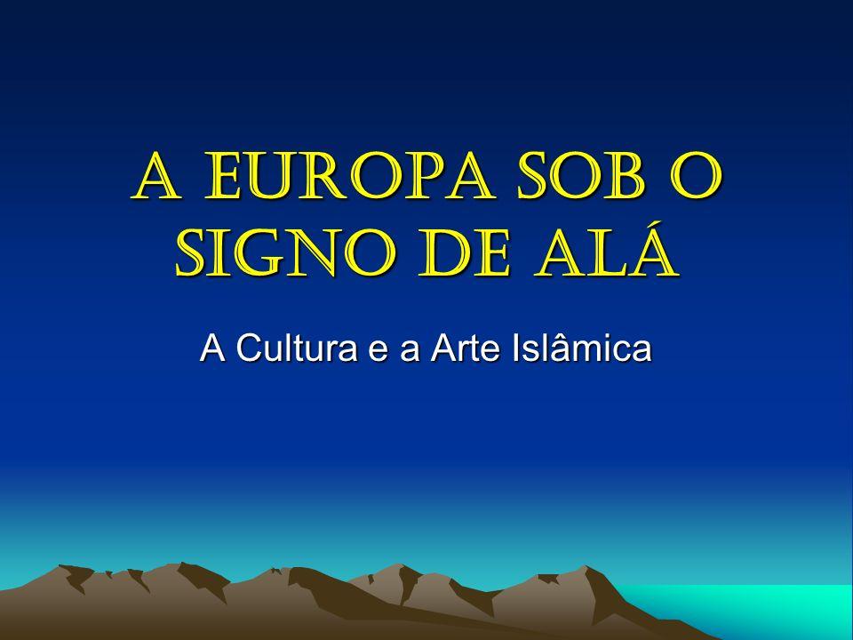 A Europa Sob o Signo de Alá A Cultura e a Arte Islâmica
