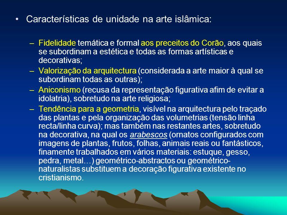 Características de unidade na arte islâmica: –Fidelidade temática e formal aos preceitos do Corão, aos quais se subordinam a estética e todas as forma