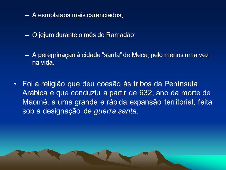 –A esmola aos mais carenciados; –O jejum durante o mês do Ramadão; –A peregrinação á cidade santa de Meca, pelo menos uma vez na vida. Foi a religião