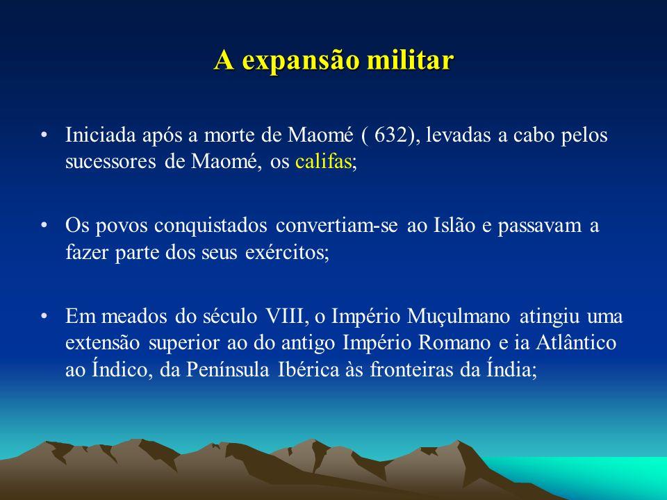 A expansão militar Iniciada após a morte de Maomé ( 632), levadas a cabo pelos sucessores de Maomé, os califas; Os povos conquistados convertiam-se ao