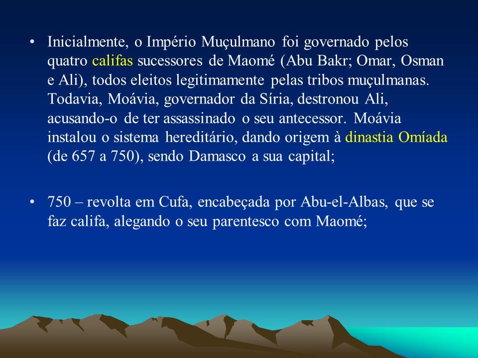 Inicialmente, o Império Muçulmano foi governado pelos quatro califas sucessores de Maomé (Abu Bakr; Omar, Osman e Ali), todos eleitos legitimamente pe