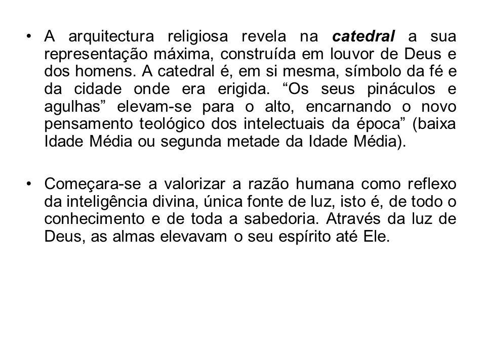 A arquitectura religiosa revela na catedral a sua representação máxima, construída em louvor de Deus e dos homens. A catedral é, em si mesma, símbolo