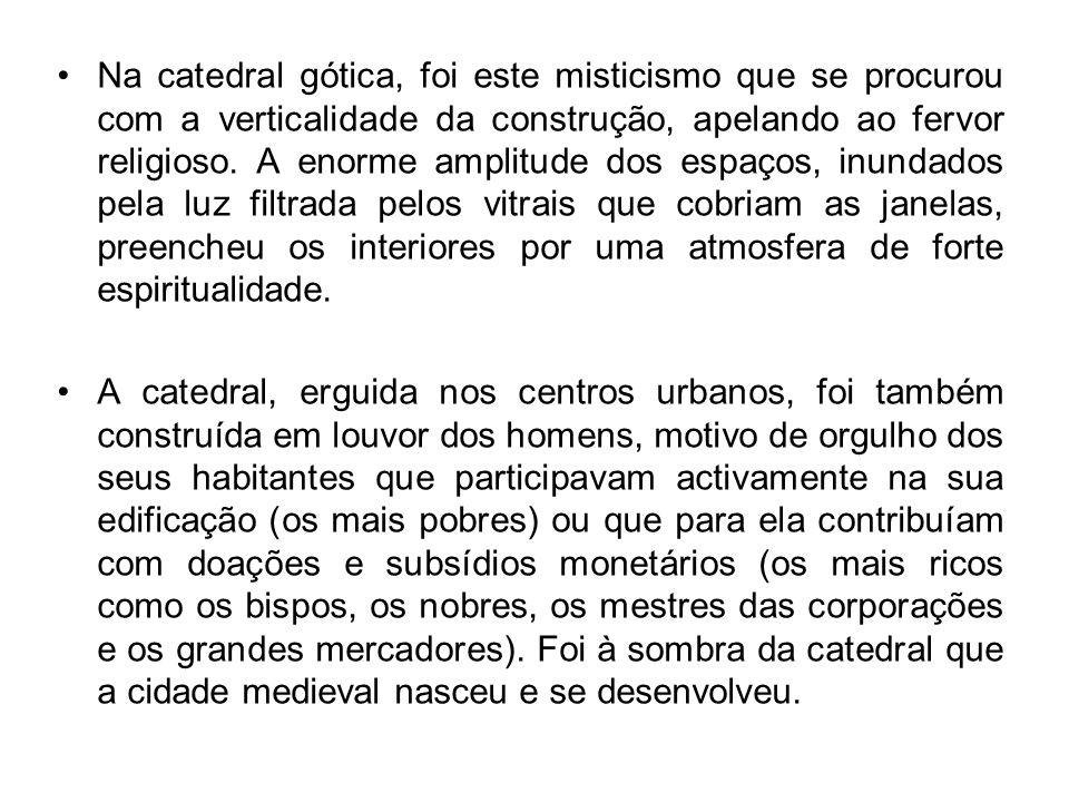 Na catedral gótica, foi este misticismo que se procurou com a verticalidade da construção, apelando ao fervor religioso. A enorme amplitude dos espaço