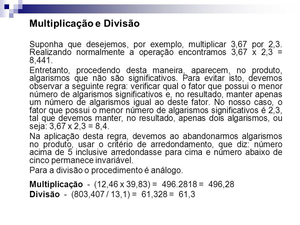 Multiplicação e Divisão Suponha que desejemos, por exemplo, multiplicar 3,67 por 2,3. Realizando normalmente a operação encontramos 3,67 x 2,3 = 8,441