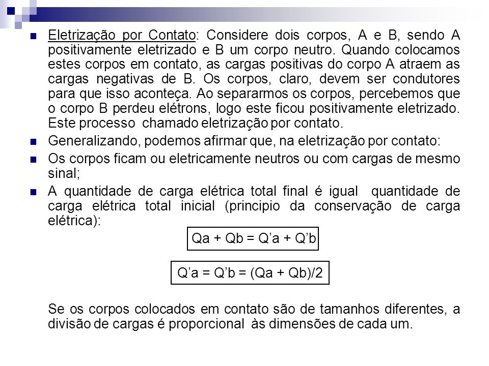 Eletrização por Contato: Considere dois corpos, A e B, sendo A positivamente eletrizado e B um corpo neutro. Quando colocamos estes corpos em contato,