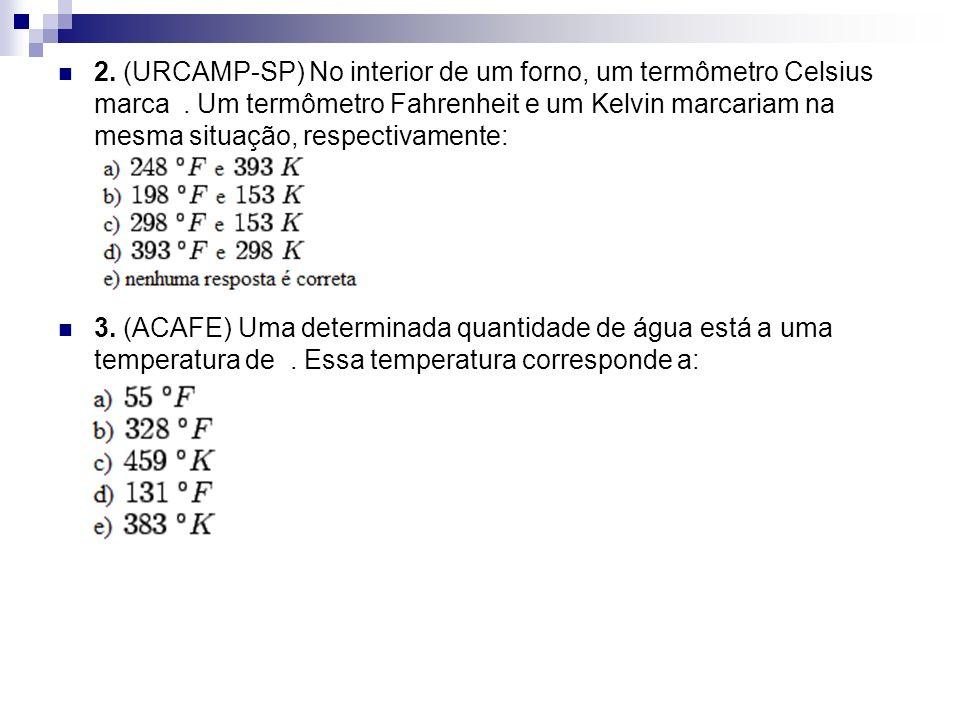 2. (URCAMP-SP) No interior de um forno, um termômetro Celsius marca. Um termômetro Fahrenheit e um Kelvin marcariam na mesma situação, respectivamente