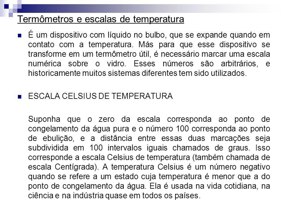 Termômetros e escalas de temperatura É um dispositivo com líquido no bulbo, que se expande quando em contato com a temperatura. Más para que esse disp