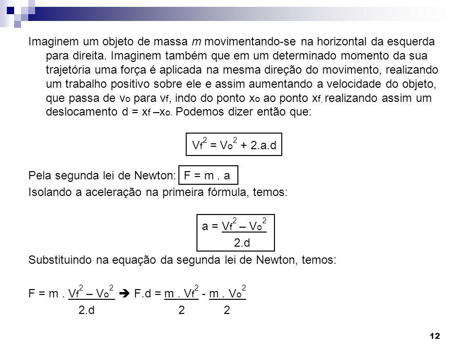 12 Imaginem um objeto de massa m movimentando-se na horizontal da esquerda para direita. Imaginem também que em um determinado momento da sua trajetór