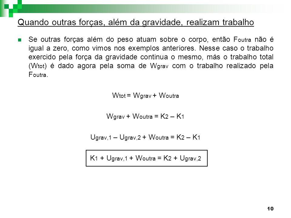 10 Quando outras forças, além da gravidade, realizam trabalho Se outras forças além do peso atuam sobre o corpo, então F outra não é igual a zero, com