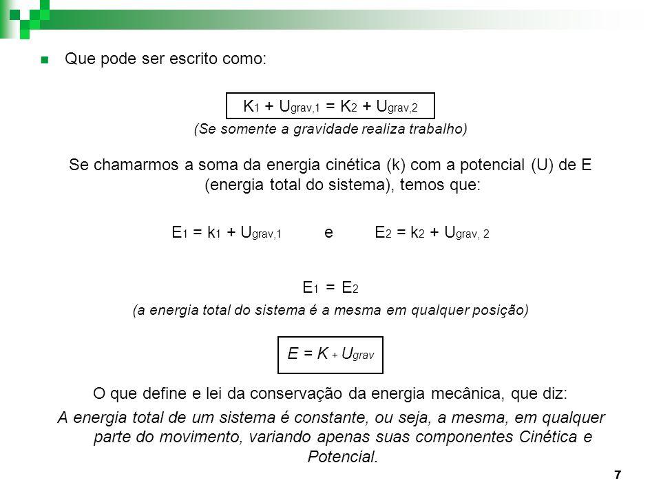 7 Que pode ser escrito como: K 1 + U grav,1 = K 2 + U grav,2 (Se somente a gravidade realiza trabalho) Se chamarmos a soma da energia cinética (k) com