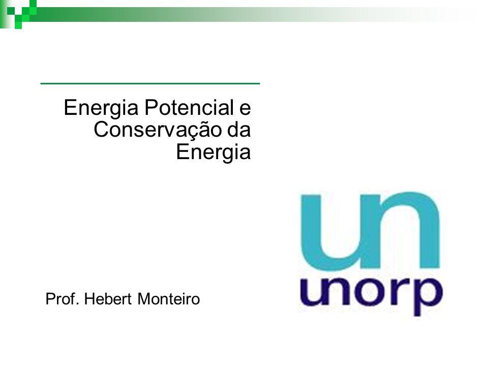 Prof. Hebert Monteiro Energia Potencial e Conservação da Energia