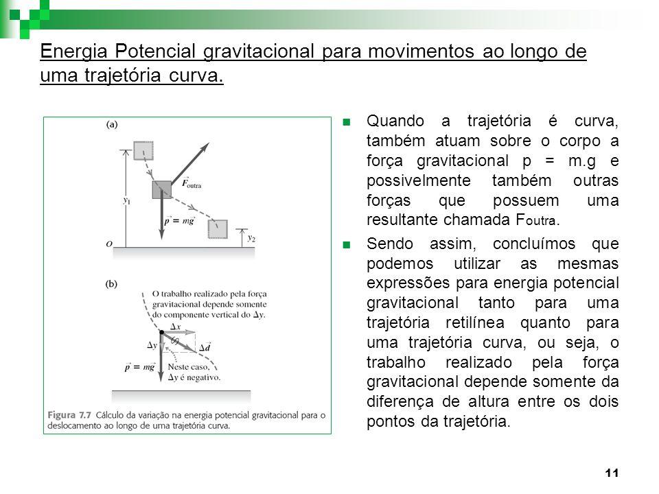11 Energia Potencial gravitacional para movimentos ao longo de uma trajetória curva. Quando a trajetória é curva, também atuam sobre o corpo a força g
