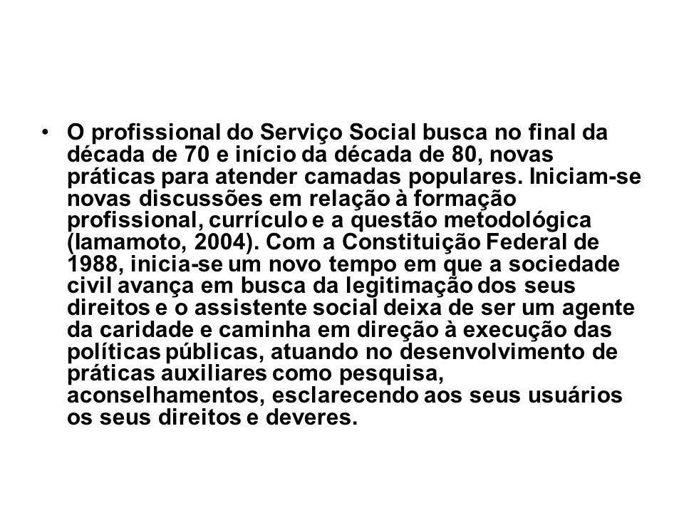 O profissional do Serviço Social busca no final da década de 70 e início da década de 80, novas práticas para atender camadas populares. Iniciam-se no