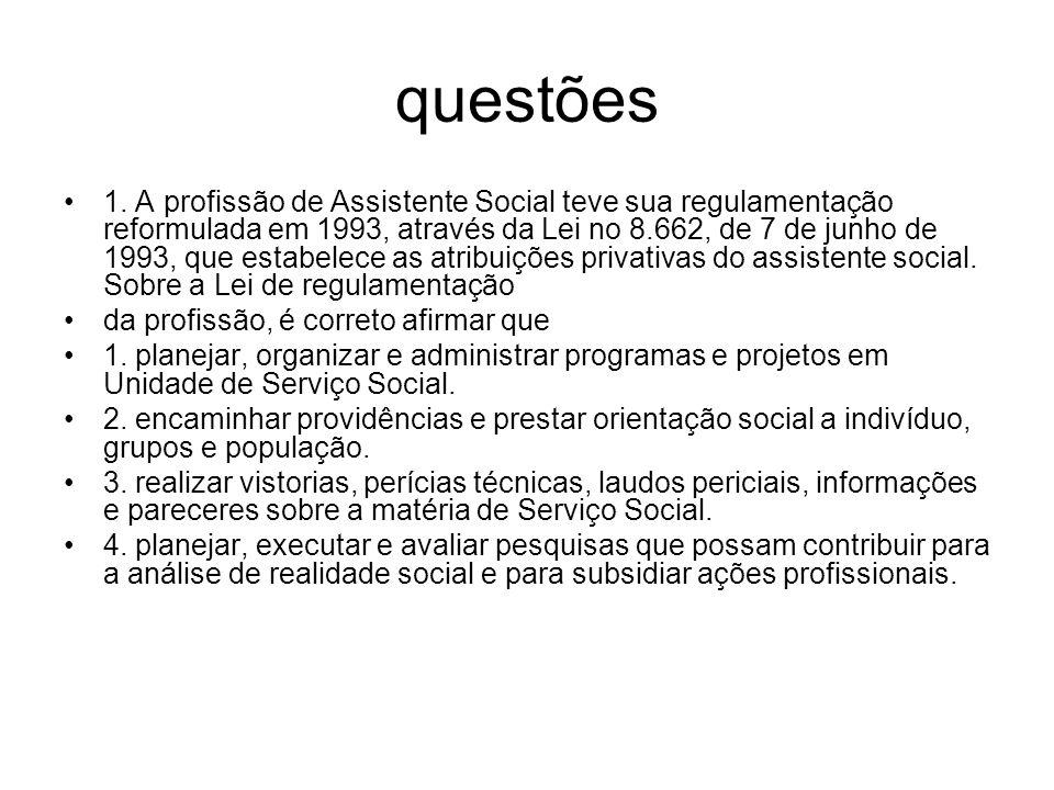 questões 1. A profissão de Assistente Social teve sua regulamentação reformulada em 1993, através da Lei no 8.662, de 7 de junho de 1993, que estabele