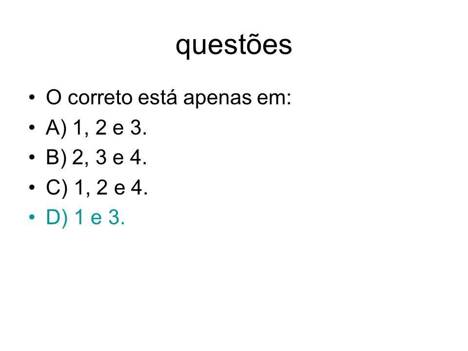 questões O correto está apenas em: A) 1, 2 e 3. B) 2, 3 e 4. C) 1, 2 e 4. D) 1 e 3.