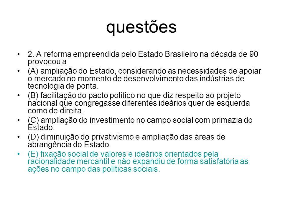 questões 2. A reforma empreendida pelo Estado Brasileiro na década de 90 provocou a (A) ampliação do Estado, considerando as necessidades de apoiar o