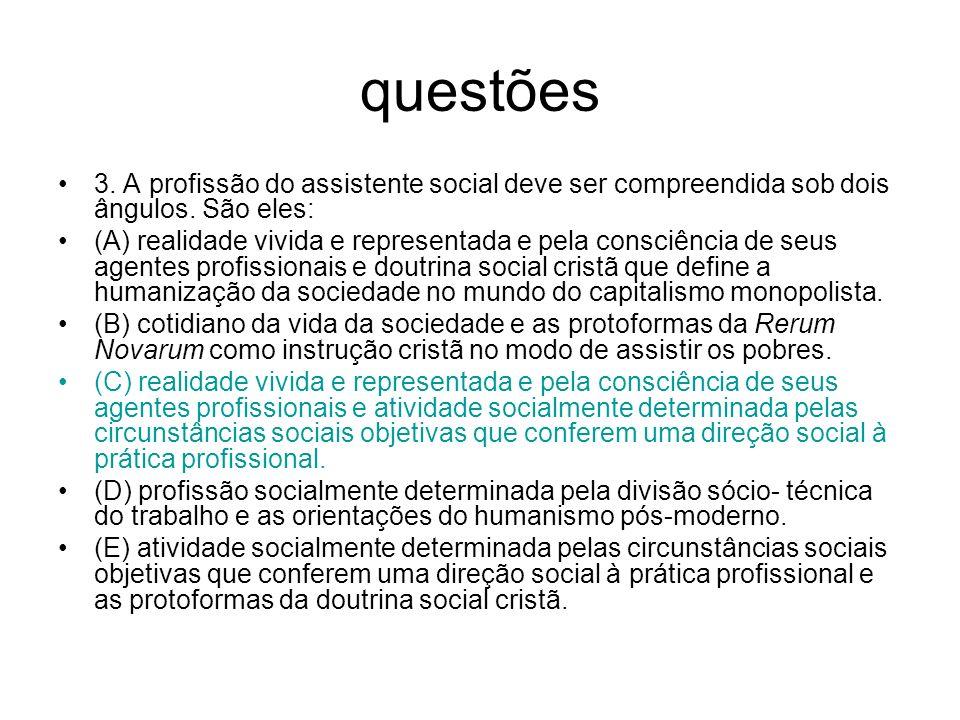 questões 3. A profissão do assistente social deve ser compreendida sob dois ângulos. São eles: (A) realidade vivida e representada e pela consciência