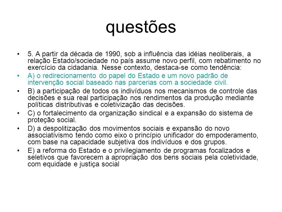 questões 5. A partir da década de 1990, sob a influência das idéias neoliberais, a relação Estado/sociedade no país assume novo perfil, com rebatiment