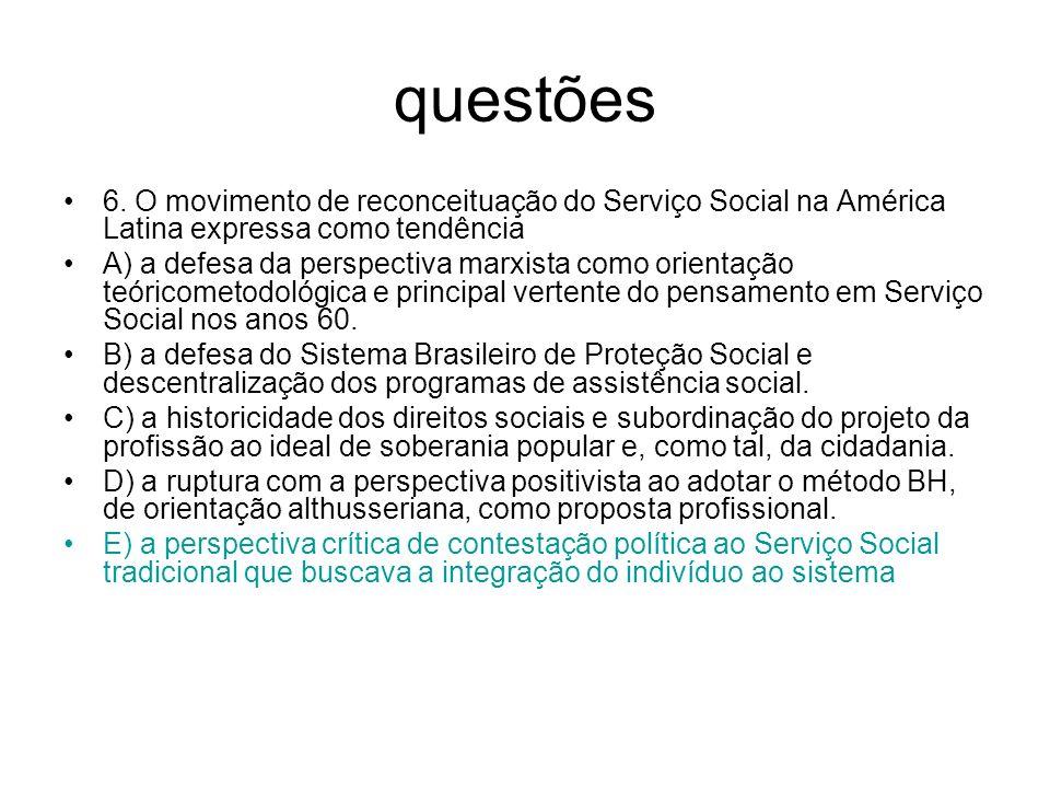 questões 6. O movimento de reconceituação do Serviço Social na América Latina expressa como tendência A) a defesa da perspectiva marxista como orienta