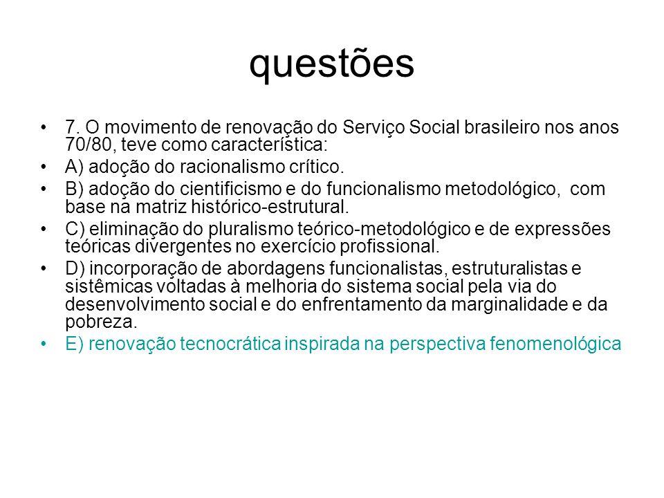 questões 7. O movimento de renovação do Serviço Social brasileiro nos anos 70/80, teve como característica: A) adoção do racionalismo crítico. B) adoç