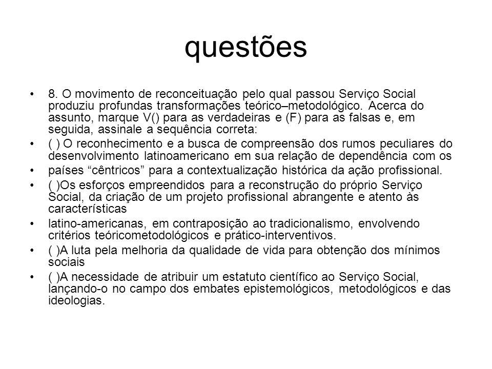 questões 8. O movimento de reconceituação pelo qual passou Serviço Social produziu profundas transformações teórico–metodológico. Acerca do assunto, m