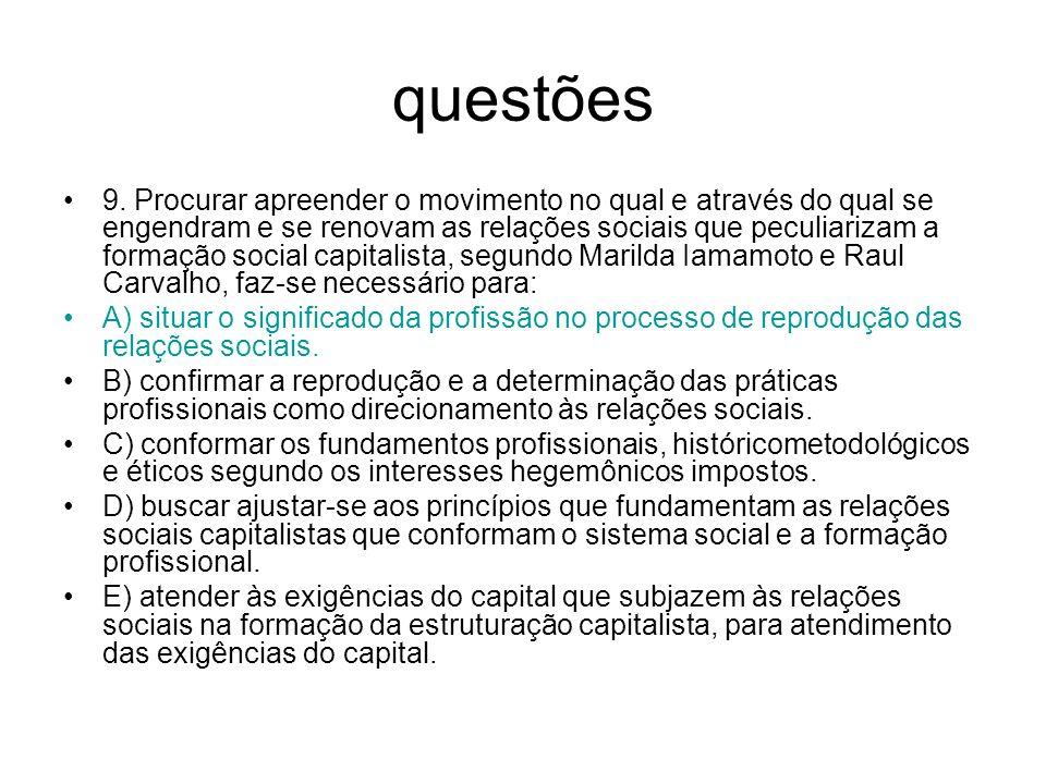 questões 9. Procurar apreender o movimento no qual e através do qual se engendram e se renovam as relações sociais que peculiarizam a formação social