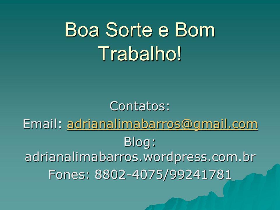 Boa Sorte e Bom Trabalho! Contatos: Email: adrianalimabarros@gmail.com adrianalimabarros@gmail.com Blog: adrianalimabarros.wordpress.com.br Fones: 880