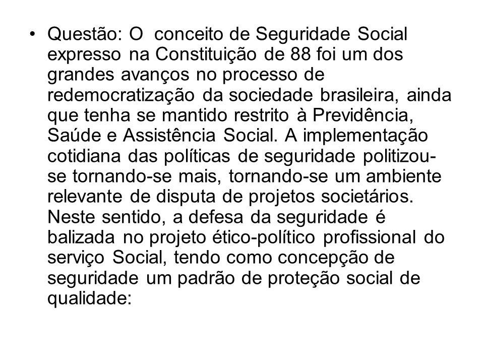 Questão: O conceito de Seguridade Social expresso na Constituição de 88 foi um dos grandes avanços no processo de redemocratização da sociedade brasil