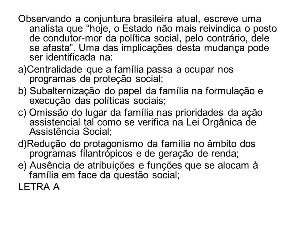 Observando a conjuntura brasileira atual, escreve uma analista que hoje, o Estado não mais reivindica o posto de condutor-mor da política social, pelo