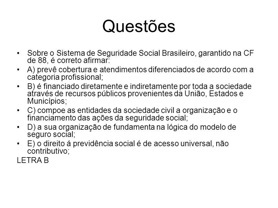 Questões Sobre o Sistema de Seguridade Social Brasileiro, garantido na CF de 88, é correto afirmar: A) prevê cobertura e atendimentos diferenciados de