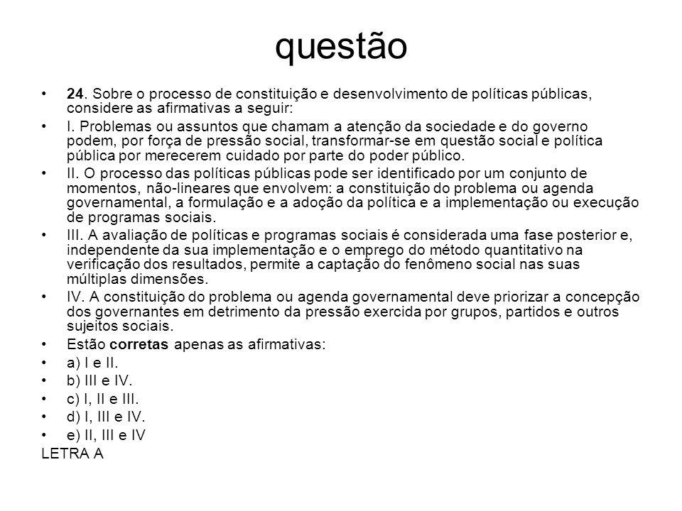 questão 24. Sobre o processo de constituição e desenvolvimento de políticas públicas, considere as afirmativas a seguir: I. Problemas ou assuntos que