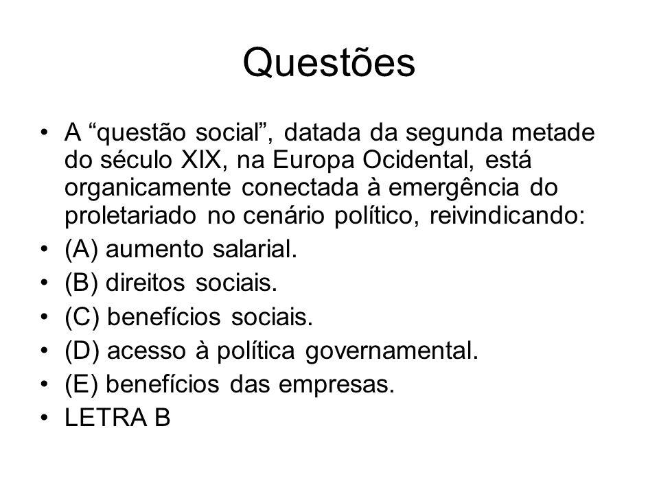 Questões A questão social, datada da segunda metade do século XIX, na Europa Ocidental, está organicamente conectada à emergência do proletariado no c