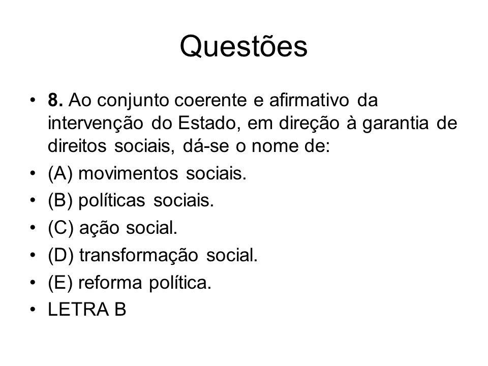 Questões 8. Ao conjunto coerente e afirmativo da intervenção do Estado, em direção à garantia de direitos sociais, dá-se o nome de: (A) movimentos soc