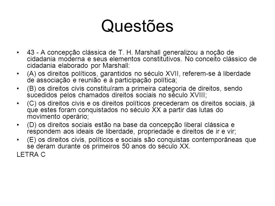 Questões 43 - A concepção clássica de T. H. Marshall generalizou a noção de cidadania moderna e seus elementos constitutivos. No conceito clássico de
