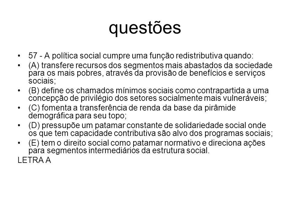 questões 57 - A política social cumpre uma função redistributiva quando: (A) transfere recursos dos segmentos mais abastados da sociedade para os mais