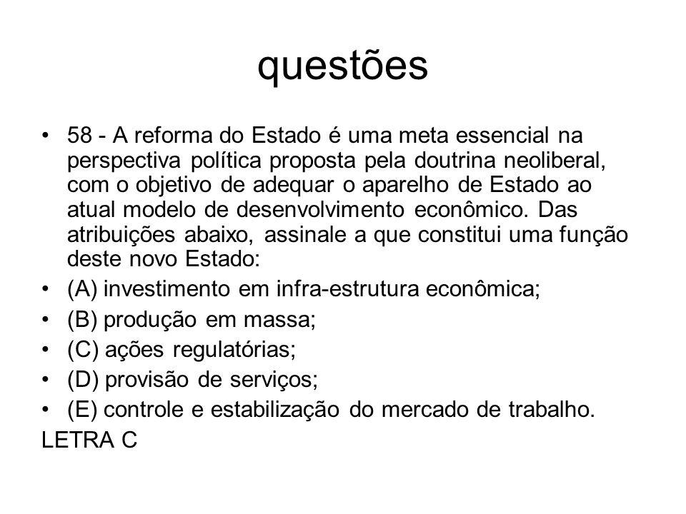 questões 58 - A reforma do Estado é uma meta essencial na perspectiva política proposta pela doutrina neoliberal, com o objetivo de adequar o aparelho