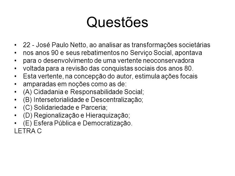 Questões 22 - José Paulo Netto, ao analisar as transformações societárias nos anos 90 e seus rebatimentos no Serviço Social, apontava para o desenvolv
