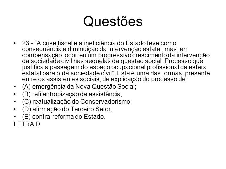 Questões 23 - A crise fiscal e a ineficiência do Estado teve como conseqüência a diminuição da intervenção estatal, mas, em compensação, ocorreu um pr