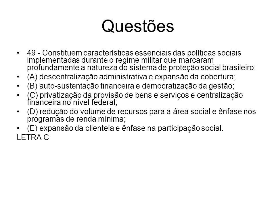 Questões 49 - Constituem características essenciais das políticas sociais implementadas durante o regime militar que marcaram profundamente a natureza