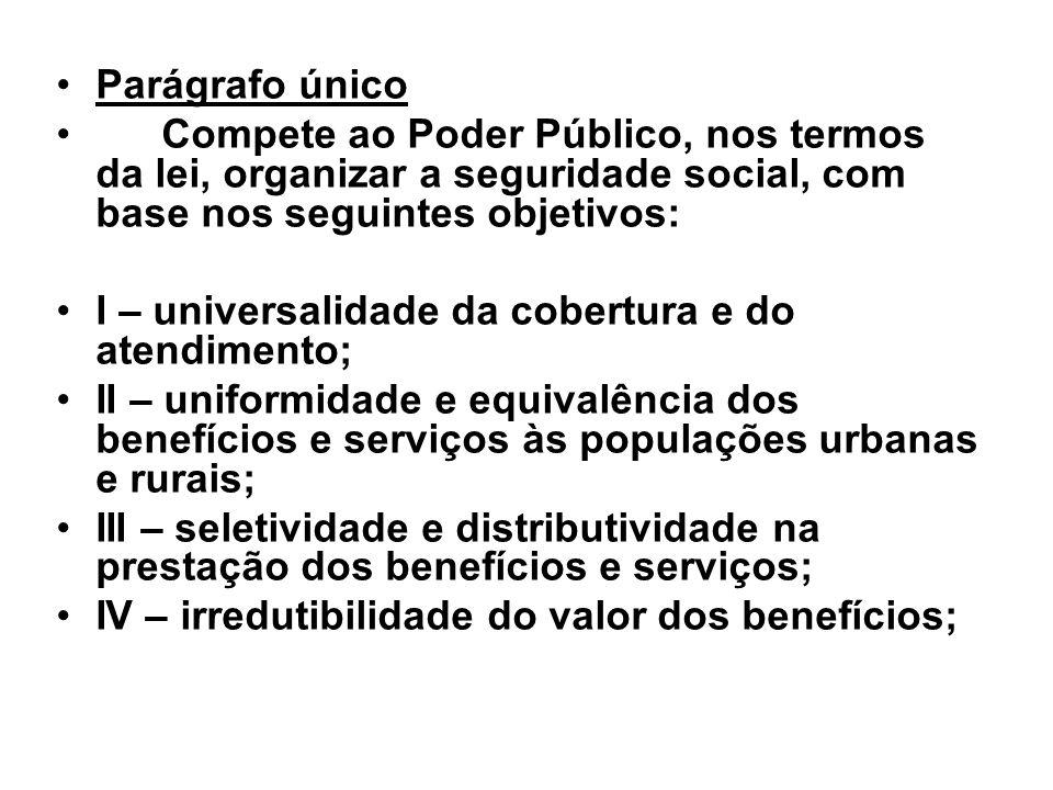 Parágrafo único Compete ao Poder Público, nos termos da lei, organizar a seguridade social, com base nos seguintes objetivos: I – universalidade da co